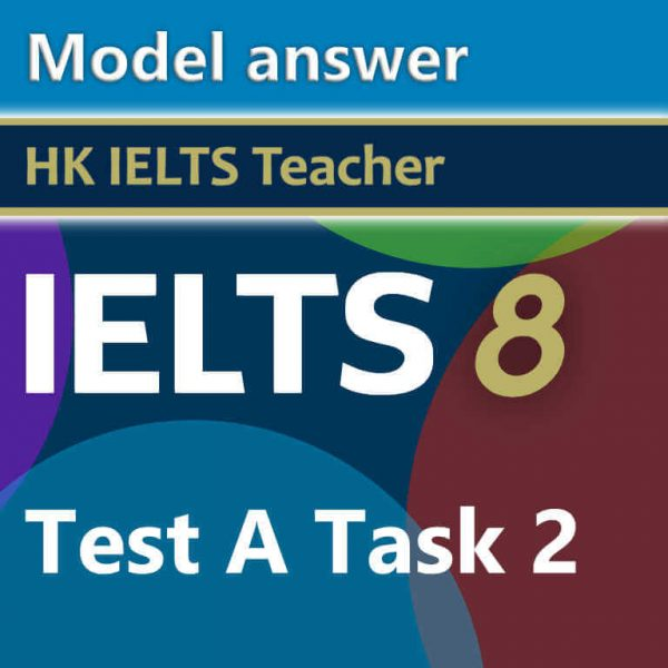Cambridge IELTS 8 test A task 2 model answer